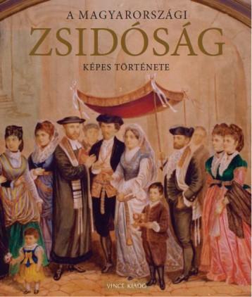 A MAGYARORSZÁGI ZSIDÓSÁG KÉPES TÖRTÉNETE - Ekönyv - JALSOVSZKY KATALIN-TOMSICS EMŐKE