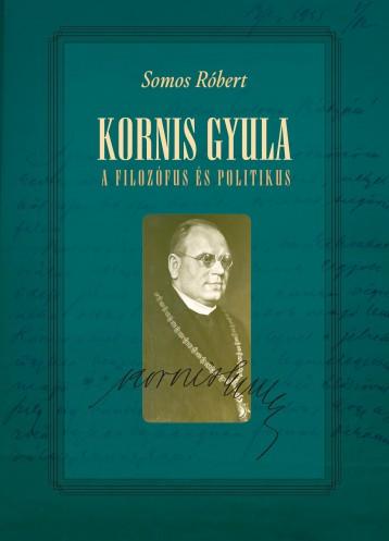 KORNIS GYULA - A FILOZÓFUS ÉS POLITIKUS - Ekönyv - SOMOS RÓBERT