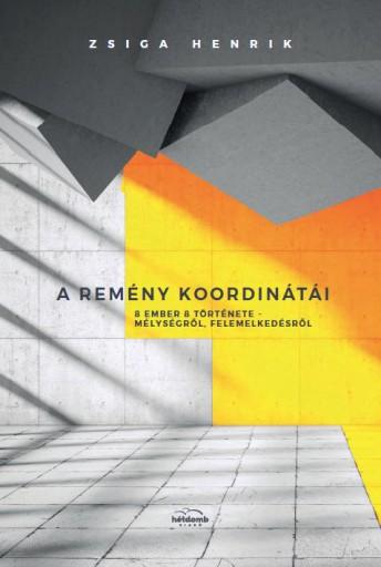 A REMÉNY KOORDINÁTÁI - 8 EMBER 8 TÖRTÉNETE MÉLYSÉGRŐL, FELEMELKEDÉSRŐL - Ekönyv - ZSIGA HENRIK
