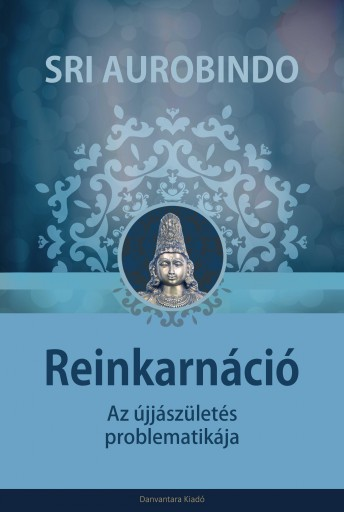 REINKARNÁCIÓ - AZ ÚJJÁSZÜLETÉS PROBLEMATIKÁJA - Ekönyv - AUROBINDO, SRI