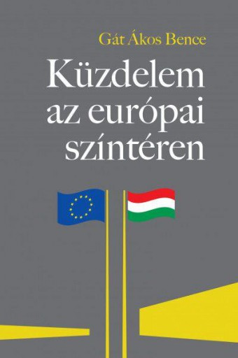 KÜZDELEM AZ EURÓPAI SZÍNTÉREN - Ekönyv - GÁT ÁKOS BENCE