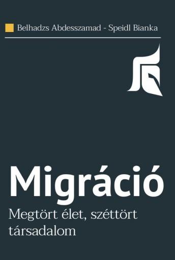 MIGRÁCIÓ - MEGTÖRT ÉLET, SZÉTTÖRT TÁRSADALOM - Ekönyv - ABDESSZAMAD, BELHADZS - SPEIDL BIANKA