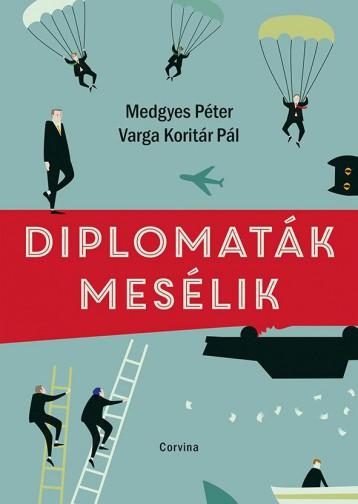 DIPLOMATÁK MESÉLIK - ÜKH 2019 - Ekönyv - CORVINA KIADÓ
