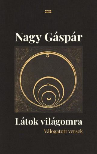 LÁTOK VILÁGOMRA - VÁLOGATOTT VERSEK - Ekönyv - NAGY GÁSPÁR