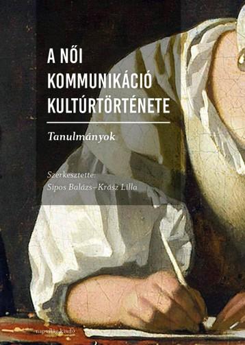 A NŐI KOMMUNIKÁCIÓ KULTÚRTÖRTÉNETE - TANULMÁNYOK - Ekönyv - NAPVILÁG KIADÓ