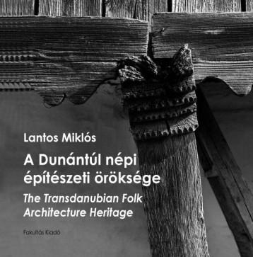 A DUNÁNTÚL NÉPI ÉPÍTÉSZETI ÖRÖKSÉGE - THE TRANSDANUBIAN FOLK ARCHITECTURE HERITA - Ebook - LANTOS MIKLÓS