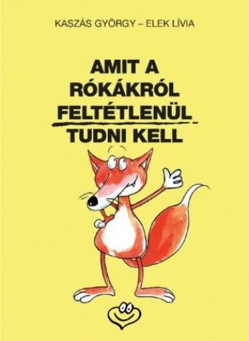 AMIT A RÓKÁKRÓL FELTÉTLENÜL TUDNI KELL - Ekönyv - KASZÁS GYÖRGY-ELEK LIVIA