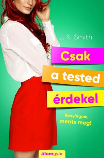 Csak a tested érdekel - Ekönyv - J. K. Smith