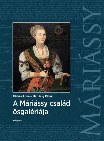 A MÁRIÁSSY CSALÁD ŐSGALÉRIÁJA - Ekönyv - TÜSKÉS ANNA - MÁRIÁSSY PÉTER