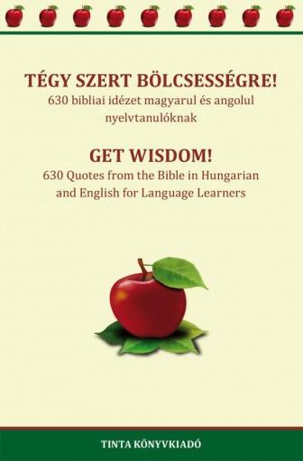 TÉGY SZERT BÖLCSESSÉGRE! - 630 BIBLIAI IDÉZET MAGYARUL ÉS ANGOLUL NYELVTANULÓKNA - Ekönyv - TINTA KÖNYVKIADÓ KFT.
