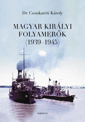 MAGYAR KIRÁLYI FOLYAMERŐK (1939-1945) - Ekönyv - DR. CSONKARÉTI KÁROLY