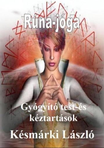 RÚNA-JÓGA - GYÓGYÍTÓ TEST-ÉS KÉZTARTÁSOK - Ekönyv - KÉSMÁRKI LÁSZLÓ
