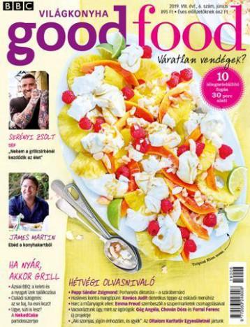 GOOD FOOD VIII. ÉVF 06 . SZÁM - 2019 JÚNIUS - Ekönyv - KOSSUTH KIADÓ ZRT.