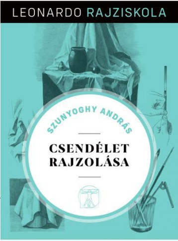 CSENDÉLET RAJZOLÁSA - LEONARDO RAJZISKOLA - Ebook - SZUNYOGHY ANDRÁS