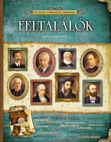 FELTALÁLÓK - VILÁGOT FORMÁLÓ EMBEREK - KÉPES ENCIKLOPÉDIA - Ekönyv - ELEKTRA KÖNYVKIADÓ KFT.