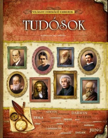 TUDÓSOK - VILÁGOT FORMÁLÓ EMBEREK - KÉPES ENCIKLOPÉDIA - Ekönyv - ELEKTRA KÖNYVKIADÓ KFT.