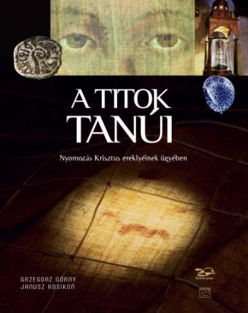 A TITOK TANÚI - NYOMOZÁS KRISZTUS EREKLYÉI ÜGYÉBEN - Ekönyv - GÓRNY, GRZEGORZ