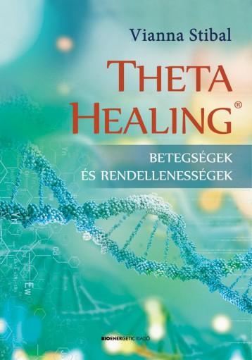 THETAHEALING - BETEGSÉGEK ÉS RENDELLENESSÉGEK - FŰZÖTT - Ekönyv - STIBAL, VIANNA