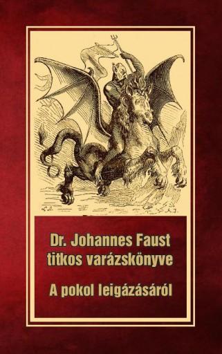 DR. JOHANNES FAUST TITKOS VARÁZSKÖNYVE - A POKOL LEIGÁZÁSÁRÓL - Ekönyv - FAUST, JOHANNES DR.