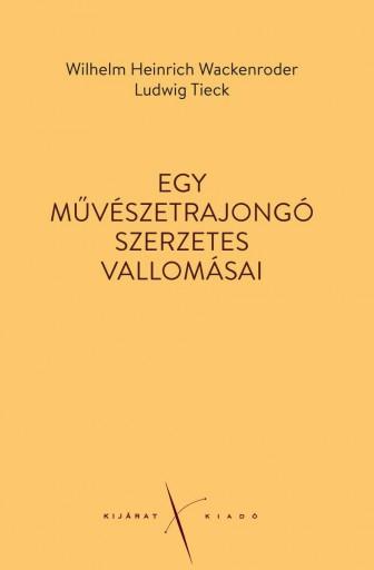 EGY MŰVÉSZETRAJONGÓ SZERZETES VALLOMÁSAI - Ekönyv - WACKENRODER, W. H. - TIECK, LUDWIG