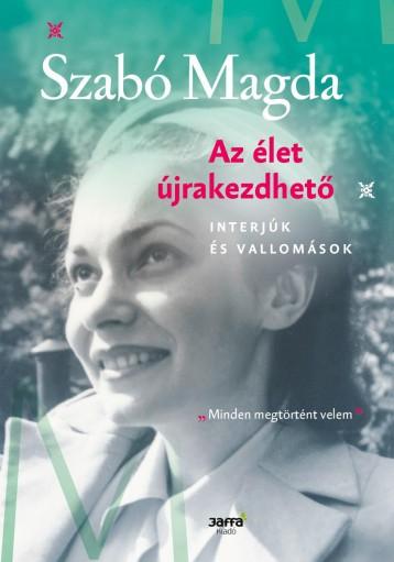 AZ ÉLET ÚJRAKEZDHETŐ - INTERJÚK ÉS VALLOMÁSOK - ÜKH 2019 - Ekönyv - SZABÓ MAGDA