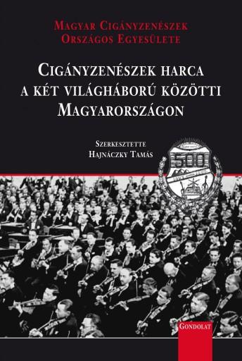 CIGÁNYZENÉSZEK HARCA A KÉT VILÁGHÁBORÚ KÖZÖTTI MAGYARORSZÁGON - ÜKH 2019 - Ekönyv - GONDOLAT KIADÓ