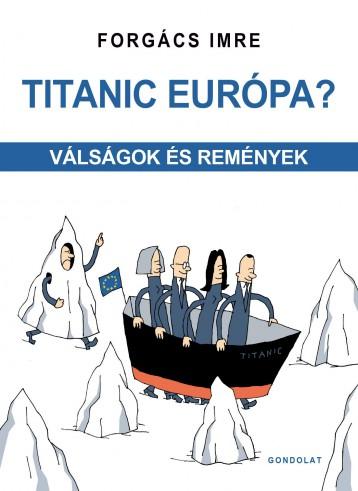 TITANIC EURÓPA? - VÁLSÁGOK ÉS REMÉNYEK - Ekönyv - FORGÁCS IMRE