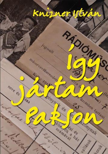 ÍGY JÁRTAM PAKSON - Ekönyv - KNIZNER ISTVÁN
