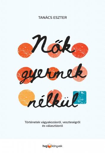 NŐK GYERMEK NÉLKÜL - Ebook - TANÁCS ESZTER