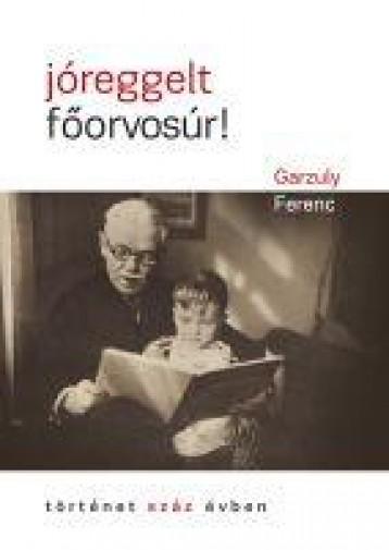 JÓREGGELT, FŐORVOSÚR! - Ekönyv - GARZULY FERENC