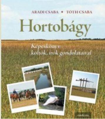 HORTOBÁGY - KÉPESKÖNYV KÖLTŐK, ÍRÓK GONDOLATAIVAL - ÜKH-2019 - Ekönyv - ARADI CSABA-TÓTH CSABA