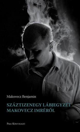 SZÁZTIZENEGY LÁBJEGYZET MAKOVECZ IMRÉRŐL - ÜKH 2019 - Ekönyv - MAKOVECZ BENJAMIN