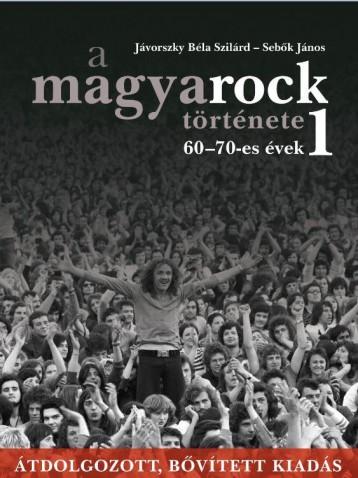 A MAGYAROCK TÖRTÉNETE 1. - ÁTDOLGOZOTT,BŐVÍTETT KIADÁS - Ekönyv - JÁVORSZKY BÉLA SZILÁRD