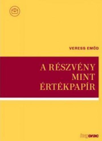 A RÉSZVÉNY MINT ÉRTÉKPAPÍR - Ekönyv - VERESS EMŐD