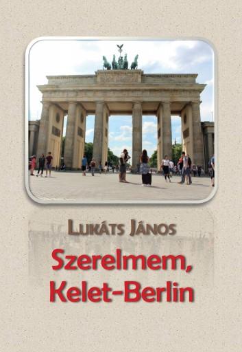 SZERELMEM, KELET-BERLIN - ÜKH 2019 - Ekönyv - LUKÁTS JÁNOS