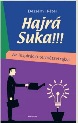 HAJRÁ SUKA!!! - AZ INSPIRÁCIÓ TERMÉSZETRAJZA - ÜKH 2019 - Ekönyv - DEZSÉNYI PÉTER
