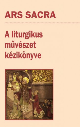 ARS SACRA - A LITURGIKUS MŰVÉSZET KÉZIKÖNYVE - Ekönyv - SZENT ISTVÁN TÁRSULAT