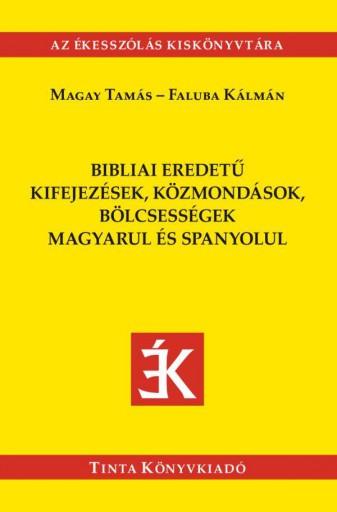 BIBLIAI EREDETŰ KIFEJEZÉSEK, KÖZMONDÁSOK,BÖLCSESSÉGEK MAGYARUL ÉS SPANYOLUL - Ekönyv - MAGAY TAMÁS - FALUBA KÁLMÁN