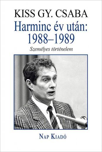 HARMINC ÉV UTÁN: 1988–1989 - SZEMÉLYES TÖRTÉNELEM - ÜKH 2019 - Ekönyv - KISS GY. CSABA