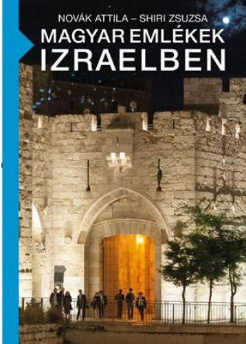 MAGYAR EMLÉKEK IZRAELBEN - ÜKH 2019 - Ekönyv - NOVÁK ATTILA - SHIRI ZSUZSA