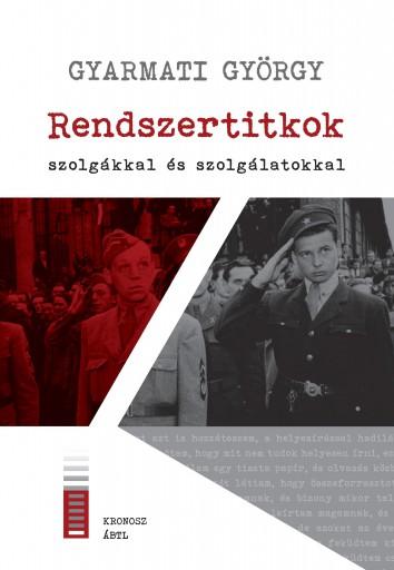 RENDSZERTITKOK - SZOLGÁKKAL ÉS SZOLGÁLATOKKAL - Ekönyv - GYARMATI GYÖRGY