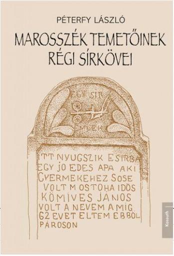 MAROSSZÉK TEMETŐINEK RÉGI SÍRKÖVEI - ÜKH 2019 - Ekönyv - PÉTERFY LÁSZLÓ