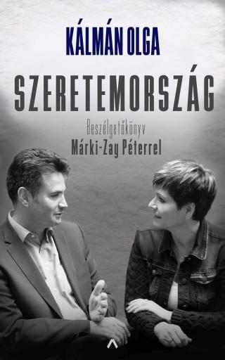 SZERETEMORSZÁG - BESZÉLGETŐKÖNYV MÁRKI-ZAY PÉTERREL - Ebook - KÁLMÁN OLGA