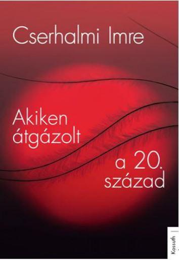 AKIKEN ÁTGÁZOLT A 20. SZÁZAD - Ebook - CSERHALMI IMRE