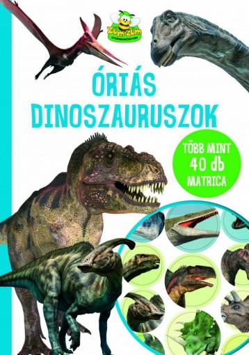 ÓRIÁS DINOSZAURUSZOK - TÖBB MINT 40 DB MATRICÁVAL - Ekönyv - SZABÓ ZSOLT