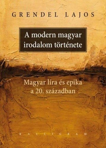 A MODERN MAGYAR IRODALOM TÖRTÉNETE - ÜKH 2019 - Ekönyv - GRENDEL LAJOS