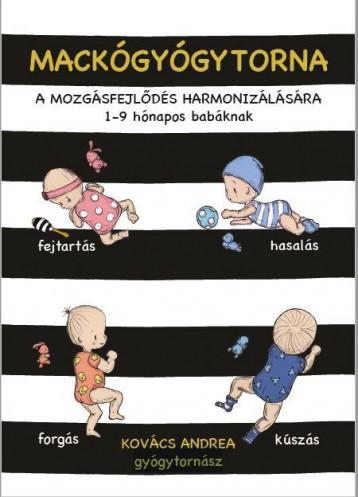 MACKÓGYÓGYTORNA A MOZGÁSFEJLŐDÉS HARMONIZÁLÁSÁSRA - 1 - 9 HÓNAPOS BABÁKNAK - Ekönyv - KOVÁCS ANDREA