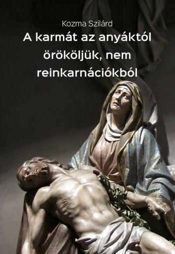 A karmát az anyáktól örököljük, nem reinkarnációkból - Ebook - Kozma Szilárd