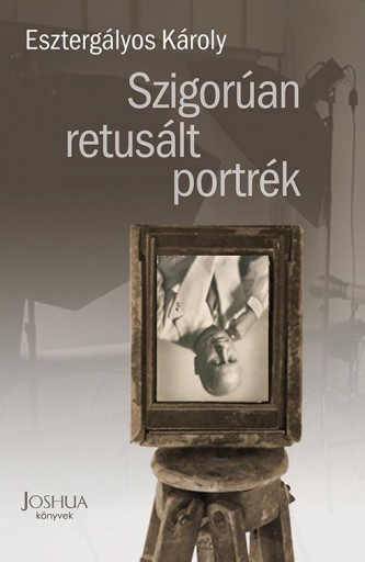 SZIGORÚAN RETUSÁLT PORTRÉK - Ekönyv - ESZTERGÁLYOS KÁROLY