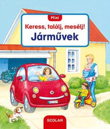 MINI KERESS, TALÁLJ, MESÉLJ! - JÁRMŰVEK - Ekönyv - SCOLAR KIADÓ ÉS SZOLGÁLTATÓ KFT.